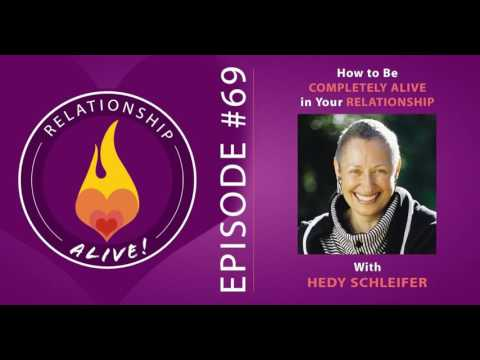 69: How to Be Completely Alive in Your Relationship - Hedy Schleifer