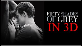 FIFTY SHADES OF GREY IN REAL 3D!!!