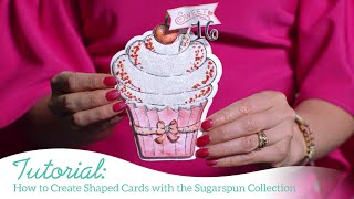 How to Create Shaped Cards with the Sugarspun Collection