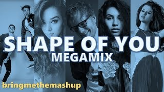 SHAPE OF YOU (Megamix) | Ed Sheeran, Ariana Grande, Alessia Cara, The Chainsmokers & More (Mashup)