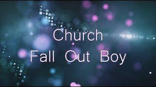 Fall Out Boy - Church [Lyrics]