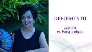 Depoimento Valdereza - Metástase de Câncer