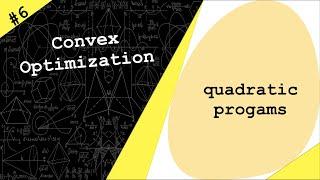 Lecture 6 | Quadratic Programs | Convex Optimization by Dr. Ahmad Bazzi