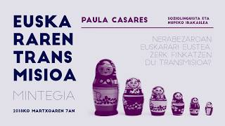 """Paula Casares: """"Nerabezaroan euskarari eustea. Zerk finkatzen du transmisioa?""""."""