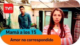Amor No Correspondido | Mamá A Los 15 - T3E12