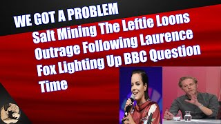 Salt Mining The Leftie Loons Outrage Following Laurence Fox Lighting Up BBC Question Time