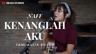 Kenanglah Aku   Naff ( Tami Aulia Cover )