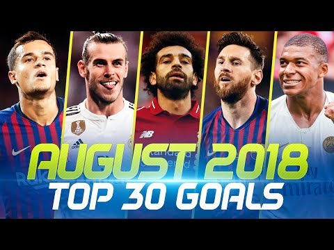 AUGUST 2018 – Top 30 Goals