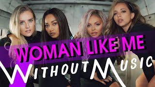 LITTLE MIX   Woman Like Me Ft. Nicki Minaj (#WITHOUTMUSIC Parody)