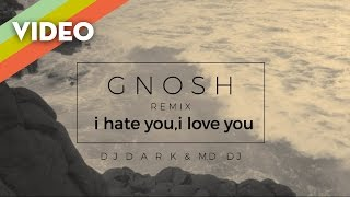 Gnash   I Hate U, I Love U (ft. Olivia O'brien) (Dj Dark & MD.Dj Remix)