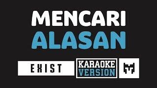 [ Karaoke ] Exist   Mencari Alasan
