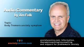 Body Tremors anxiety symptoms commentary by Jim Folk