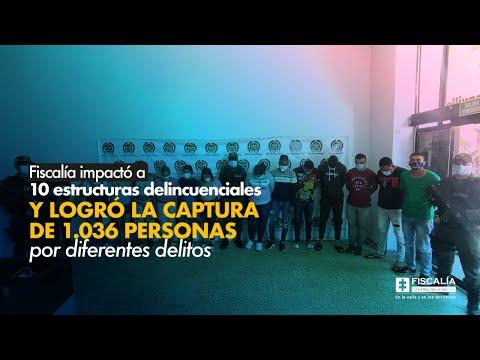 Fiscalía impactó a 10 estructuras delincuenciales y logró la captura de 1036 personas por diferentes delitos