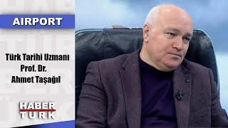 Airport - 20 Ocak 2019 (Türk Tarihi Uzmanı Prof. Dr. Ahmet Taşağıl)