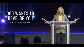 God Wants To Develop You | Paula White-Cain