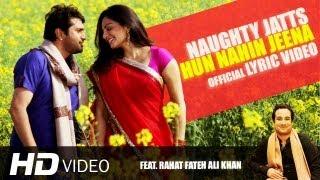 Naughty Jatts - Hun Nahin Jeena (Lyric Video) HD | Rahat