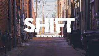 SHIFT - Part II; The Kingdom Rule