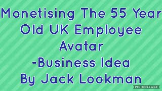 Monetising the 55 year old UK working avatar