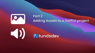 Part 2 - Adding Assets to a SwiftUI project