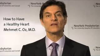 How to Have a Healthy Heart - Dr. Mehmet C. Oz