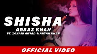 Shisha (Full Song) | Arbaz Khan | Zohaib Amjad | Aryan Khan | Latest Punjabi Songs 2017