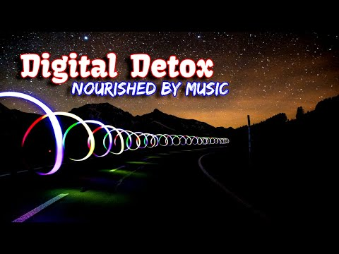 Digital Detox | Nourished by Music