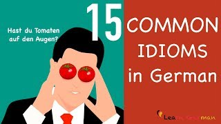 15 Common Idioms In German | 15 Redewendungen Auf Deutsch | Sprechen | Learn German