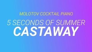 Castaway - 5 Seconds of Summer [cover by Molotov Cocktail Piano]