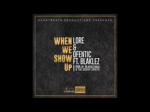 Lore x Ofentic – When We Show Up ft. Blaklez