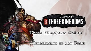 Three Kingdoms Delay! Thoughts on that and Warhammer 2 DLC being next release!