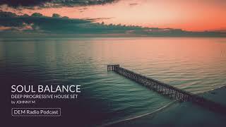 Soul Balance | Deep Progressive House Set | 2019 Mixed By Johnny M | DEM Radio Podcast