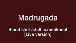 Madrugada    Blood Shot Adult Commitment [Live Version]