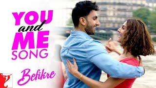 You And Me Song | Befikre | Ranveer Singh | Vaani Kapoor