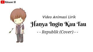 Republik - Hanya Ingin Kau Tahu🎵[Lirik Animasi]