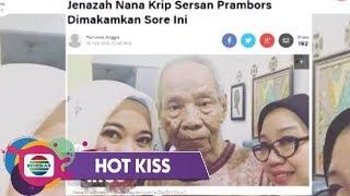 HOT KISS - DUKA MENDALAM! Komedian nana Krip Meninggal Dunia