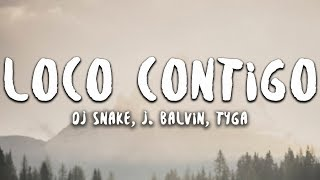 DJ Snake, J. Balvin, Tyga   Loco Contigo (Lyrics)