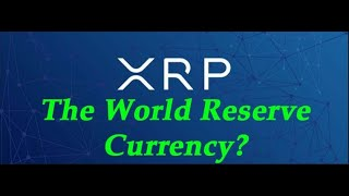 Ripple XRP: Could XRP Become The World Reserve Currency?