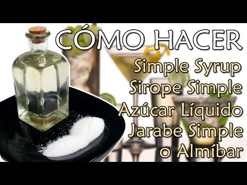 Cómo hacer Simple Syrup, Sirope, Jarabe, Azúcar Líquido, Almíbar | Drinking RULES