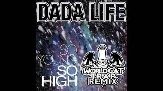 Dada Life - So Young So High (WorldCAT Trap Remix) [FREE DL]