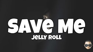 Jelly Roll - Save Me (Lyrics)