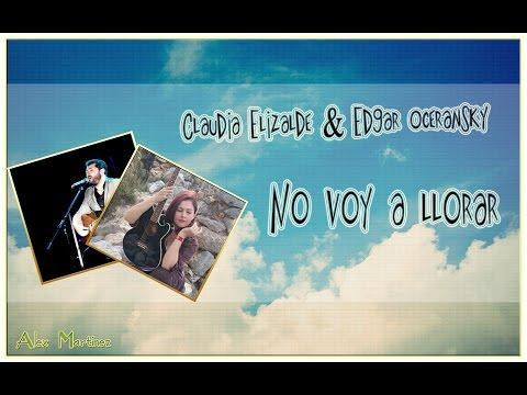 No Voy a Llorar - Claudia Elizalde  & Edgar Oceransky