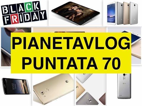Foto PianetaVlog 70: Xiaomi Mi Pad 2, Redmi Note 3, Huawei Mate 8, Galaxy S7, Black Friday, LG Ray