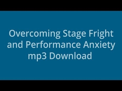 Overcoming Stage Fright and Performance Anxiety mp3 Download