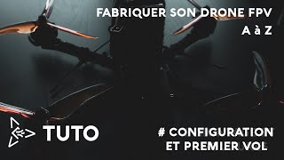 TUTO : Fabriquer son drone FPV de A à Z # Configuration et premier vol