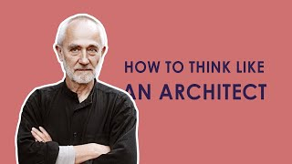 To Think Like An Architect - Peter Zumthor (1/2)