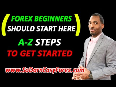 (FOREX BEGINNERS) A-Z Steps To Getting Started In Forex – So Darn Easy Forex