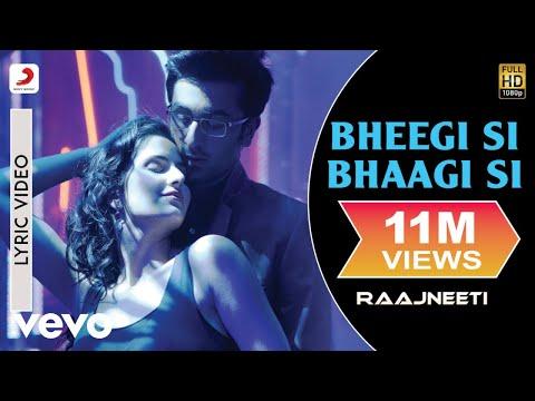 bheegi si bhaagi si lyric raajneeti ranbir katrina mohit chauhan antara mitra pritam
