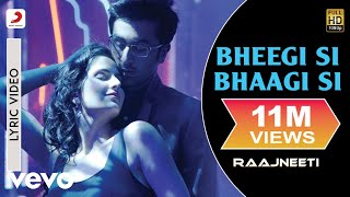 Bheegi Si Bhaagi Si Lyric - Raajneeti|Ranbir,Katrina|Mohit