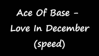 Ace Of Base - Love In December (speed)