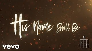 Matt Redman - His Name Shall Be (Lyrics And Chords